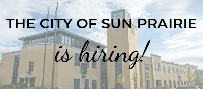 THE CITY OF SUN PRAIRIE IS HIRING